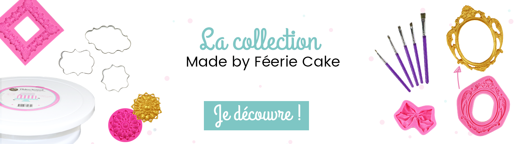 Collection Féerie Cake